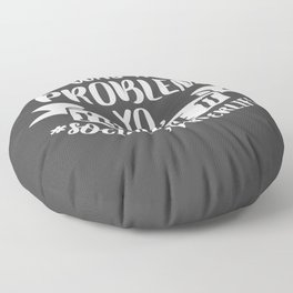 If There Was A Problem Yo 'll Solve It Floor Pillow
