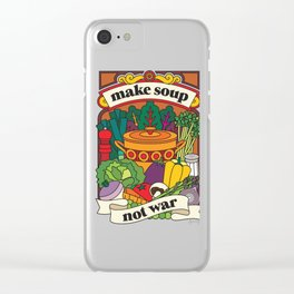 Make Soup Not War Clear iPhone Case