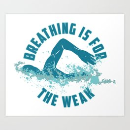 Breathing Is For The Weak - Funny Swimming Pun Gift Art Print