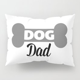 Dog Dad Quote Pillow Sham