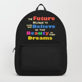 The Future Belongs to those who Believe in the Beauty of their Dreams Backpack