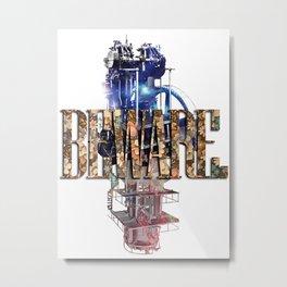 *BEWARE* Metal Print