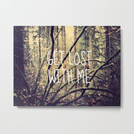 GET LOST WITH ME  Metal Print
