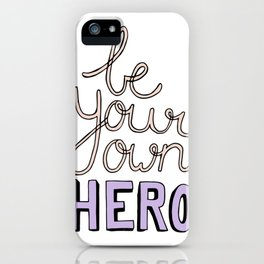 Be Your Own Hero Lettering iPhone Case