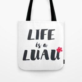 life is a luau Tote Bag