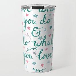Love What You Do Travel Mug