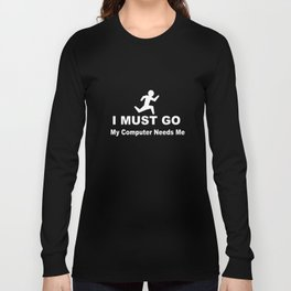 I Must Go My Computer Needs Me For Geeks Gamer Nerd T-Shirts Long Sleeve T-shirt
