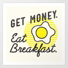 Get Money. Eat Breakfast. Art Print