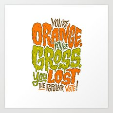 He's Orange, He's Gross, He Lost the Popular Vote Art Print