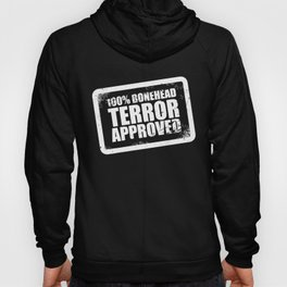100% Bonehead Terror Approved! Hoody