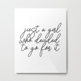 Just A Girl.. Motivational Art, Inspirational Quote, Typography Print, Minimalist Wall Art Metal Print