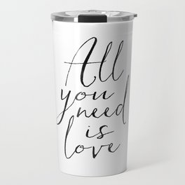 Love Is All You Need Love Sign Printable Art Typography Print Inspirational Print Gift For Her Anniv Travel Mug