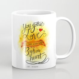 You gotta love like there's no such thing as a broken heart Coffee Mug