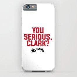 YOU SERIOUS, CLARK? COUSIN EDDIE iPhone Case