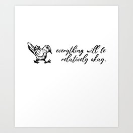 Everything Will Be Relatively Ok - Positive Sayings Art Print