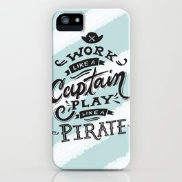 Work like a Captain Play like a Pirate iPhone Case