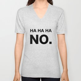 HA HA HA NO. Unisex V-Neck