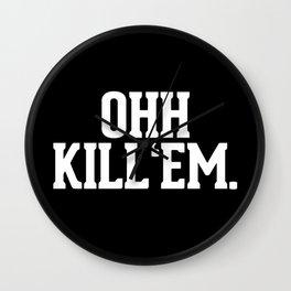 Ohh Kill Em Wall Clock