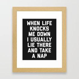 Life Knocks Me Down Funny Quote Framed Art Print