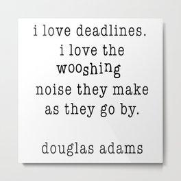 I Love Deadlines, Douglas Adams (White) Metal Print
