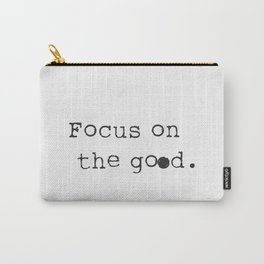 Focus on the good. Carry-All Pouch
