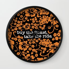 """buy the ticket, take the ride."" - Hunter S. Thompson (Black) Wall Clock"