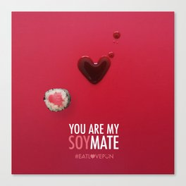 You are my Soymate Canvas Print