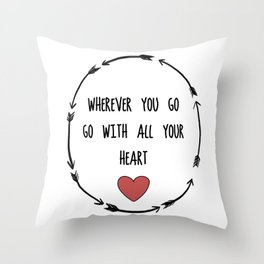 Where Ever You Go Go With All Your Heart Quote Print Throw Pillow