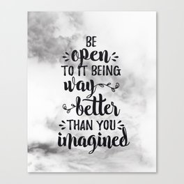 Be Open To It Being Way Better Than You Imagined - Motivational Quote Poster - Trust Life Wall Art - Trust The Process Quote - Mind Power Quote Art Print Canvas Print