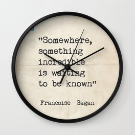 """Somewhere, something incredible is waiting to be known"" - Françoise S., version G Wall Clock"