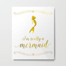I'm really a mermaid Metal Print