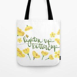 Lighten Up Buttercup! Tote Bag