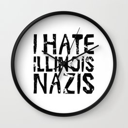 I Hate Illinois Nazis Wall Clock