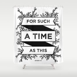 For such a time as this - Esther 4:14 Shower Curtain