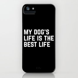 Dog's Life Funny Quote iPhone Case