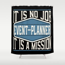 Event-Planner  - It Is No Job, It Is A Mission Shower Curtain
