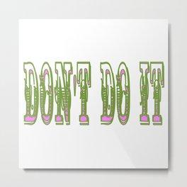 don't do it Metal Print
