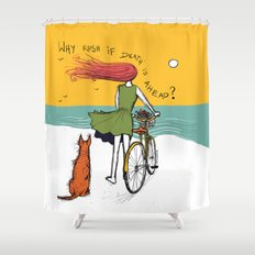 why rush if death is ahead? Shower Curtain