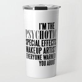 PSYCHOTIC SPECIAL EFFECTS MAKEUP ARTIST Travel Mug