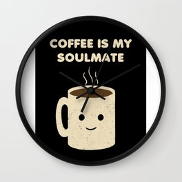 Coffee is my Soulmate Wall Clock