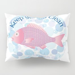 Keep the Sea Clean Pillow Sham