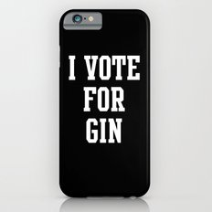 I VOTE FOR GIN Slim Case iPhone 6s