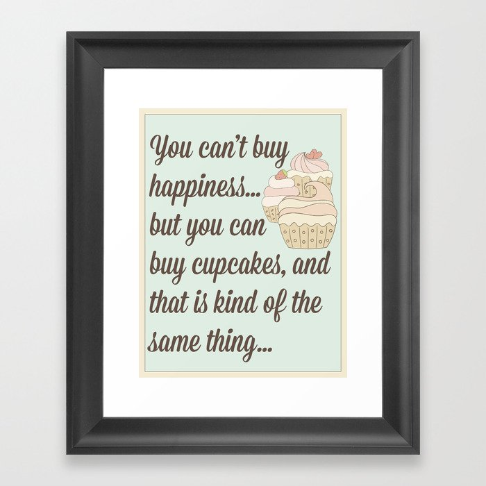 You can\'t buy happiness… but you can buy cupcakes Framed Art Print ...