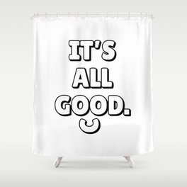 IT'S ALL GOOD Minimalist Black 3D Lettering Quote Shower Curtain