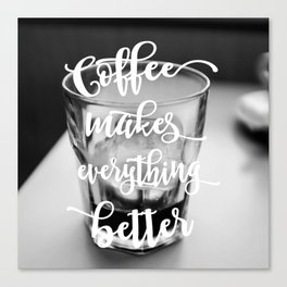 Typography Coffee makes everything better black white modern photography Canvas Print