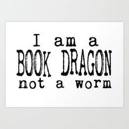 I am a BOOK DRAGON, not a worm. Art Print