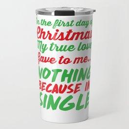 My True Love Gave to Me Nothing I'm Single T-Shirt Travel Mug