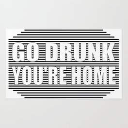 Go drunk, you're home Rug