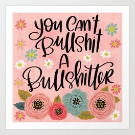 Pretty Swe*ry: You Can't Bullshit a Bullshitter Art Print