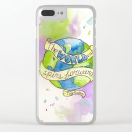 The World Only Spins Forward Clear iPhone Case